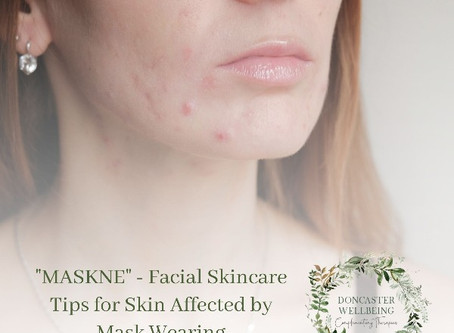 """Maskne"" - Facial Skincare Tips for Skin Affected by Face Masks"