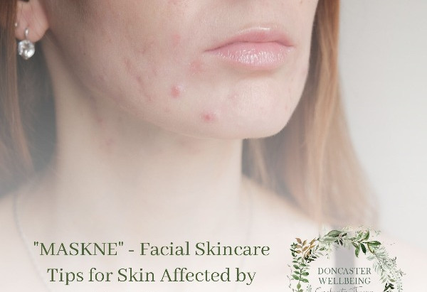 """""""Maskne"""" - Facial Skincare Tips for Skin Affected by Face Masks"""