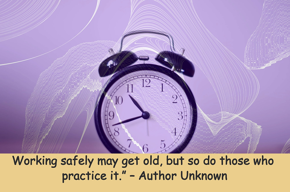 Safety Quote- Working safely may get old, but so do those who practice it
