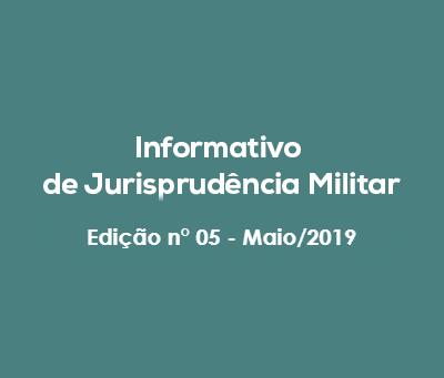 Informativo de Jurisprudência Militar - Edição n° 05 - Maio/2019