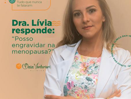 """Dra Lívia responde: """"Posso engravidar na menopausa?"""""""