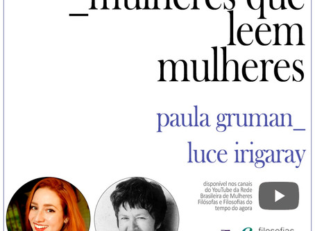 Mulheres que leem mulheres: Paula Gruman lê Luce Irigaray