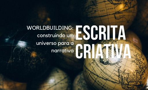 Worldbuilding: construindo um universo para a narrativa