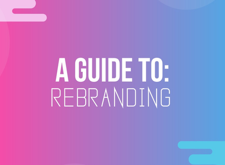 A Guide to: Rebranding