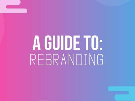 A Guide to: Rebranding