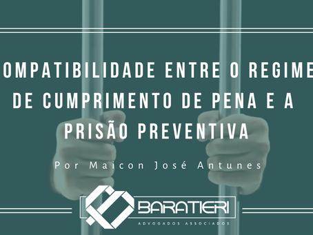 Compatibilidade entre o Regime de Cumprimento de Pena e a Prisão Preventiva