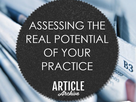 ASSESSING THE REAL POTENTIAL OF YOUR PRACTICE