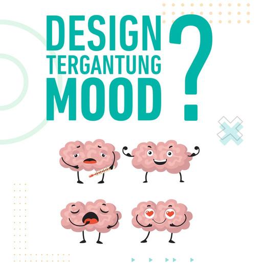 Design Tergantung Mood?