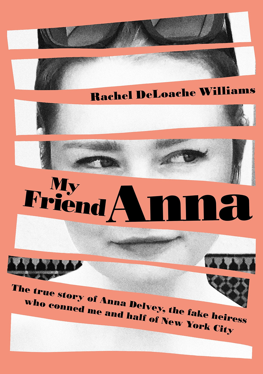 My Friend Anna: The True Story of a Fake Heiress by Rachel DeLoache Williams : the book slut book review
