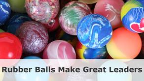 Rubber Balls make Great Leaders