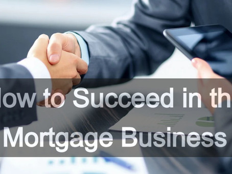 How to Succeed in the Morgage Business - [Part 1]