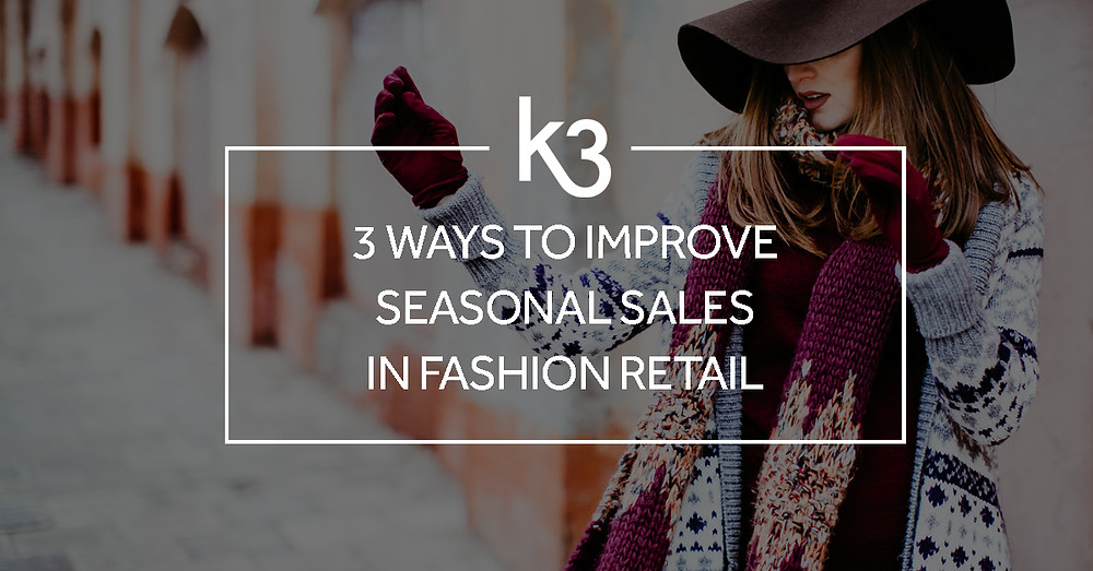 3 ways to improve seasonal sales in fashion retail