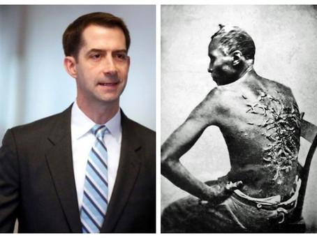 """Slavery was a necessary evil to build America"" – Sen. Tom Cotton"