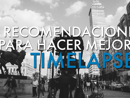 7 Recomendaciones para Hacer Mejores Time-lapse