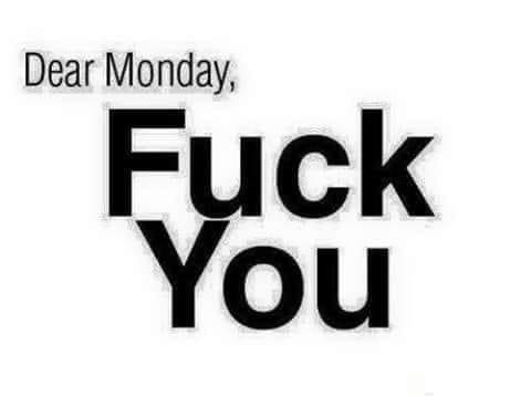 Dear Monday Fuck You Meme