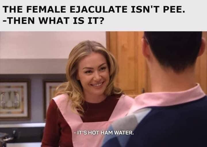 The Female Ejaculate isn't pee then what is it? Warm ham water