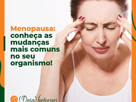 Menopausa: conheça as mudanças mais comuns no seu organismo!