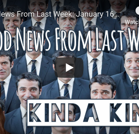 Good News from Last Week: 1/16 - 1/22, 2017
