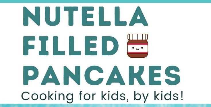 Cooking with Kids: Nutella Pancakes