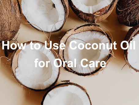 How to Use Coconut Oil for Oral Care