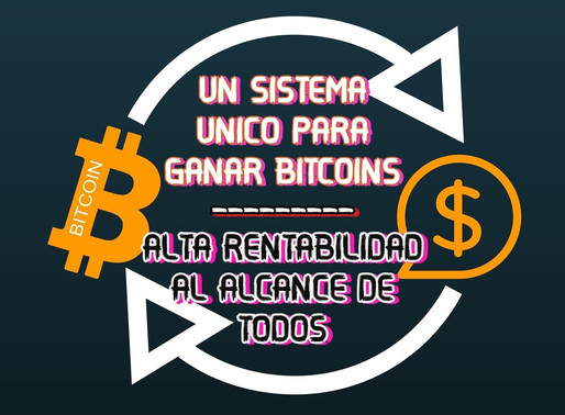 Un Sistema Unico Para Ganar Bitcoins. Alta Rentabilidad al Alcance de Todos.
