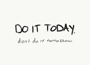 Erteleme Yarın Değil Bugün Yap!