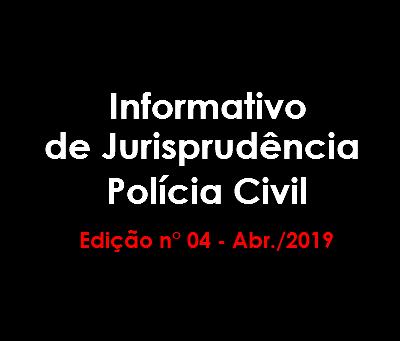 Informativo de Jurisprudência Polícia Civil - Edição n° 04 - Abr./2019