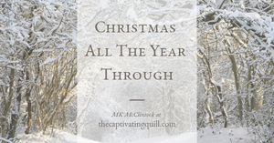 Christmas All The Year Through with MK McClintock at The Captivating Quill
