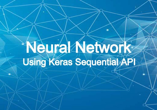 Neural Network Using Keras Sequential API: Overview, Structure, Applications