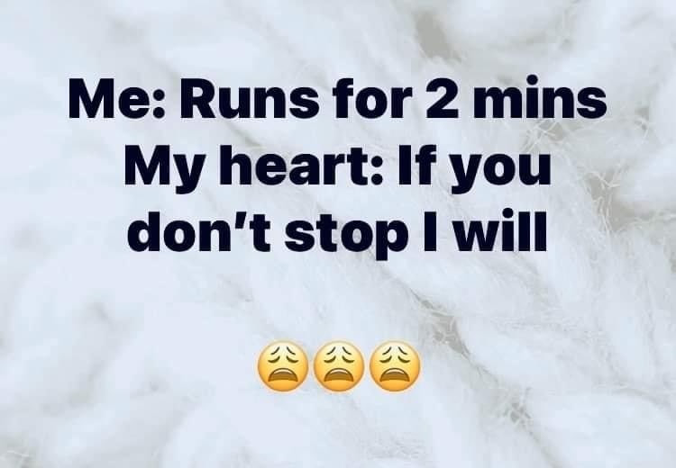 Me runs for 2 mins My heart if you don't stop I will Meme & Many More Funny Memes!