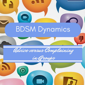 BDSM Dynamics - Asking for Advice versus Complaining about Partners in Groups