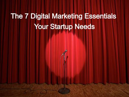 The 7 Digital Marketing Essentials Your Startup Needs