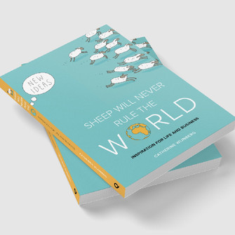 Sheep will never rule the world. - A book with inspirations for life and business.