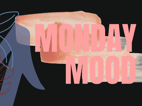 MONDAY MOOD BOARD!
