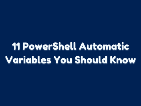 11 PowerShell Automatic Variables You Should Know