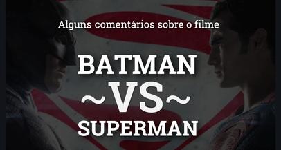 Alguns comentários sobre o filme Batman VS Superman