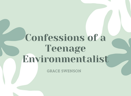 Confessions of a Teenage Environmentalist– Grace Swenson