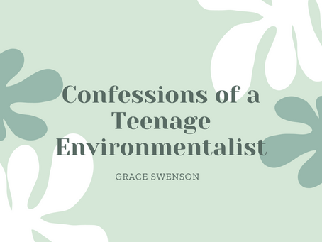 Confessions of a Teenage Environmentalist – Grace Swenson