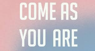 Come as You Are - Author Unknown