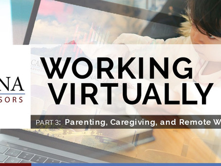 Working Virtually Webinar Part 3: Parenting, Caregiving, and Remote Work