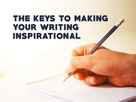The Keys to Making Your Writing Inspirational
