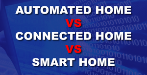 Whats the difference between a smart home, a Connected Home and Home Automation
