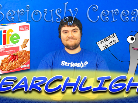 """A Slice of """"Life!"""" (New Seriously Cereal Searchlights!)"""