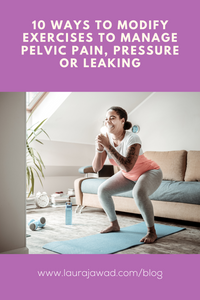 10 ways to modify exercises to manage pelvic pain, pressure or leaking