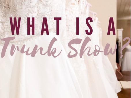 Trunkshows: What are They and Why Should I Book a Bridal Appointment During a Trunkshow?