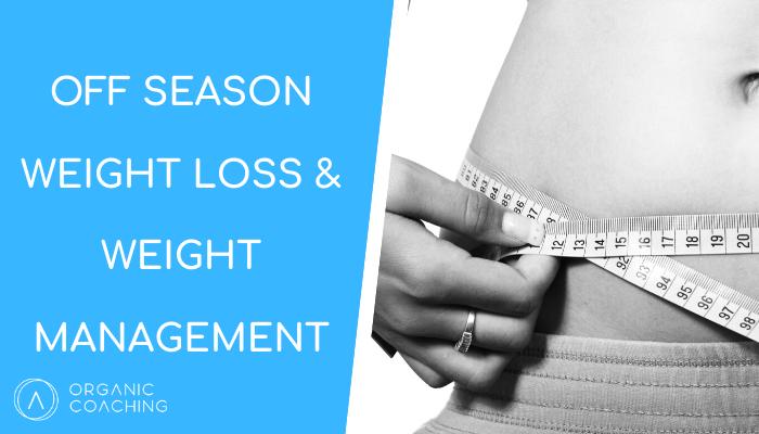 Off Season Weight Loss & Weight Management