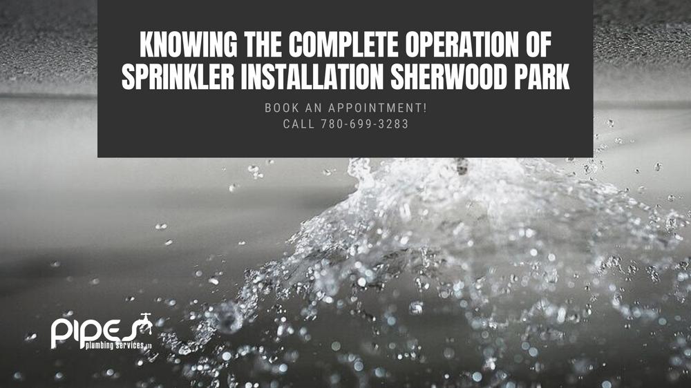 Knowing The Complete Operation of Sprinkler Installation Sherwood Park