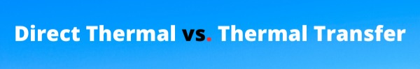 Direct Thermal vs. Thermal Transfer