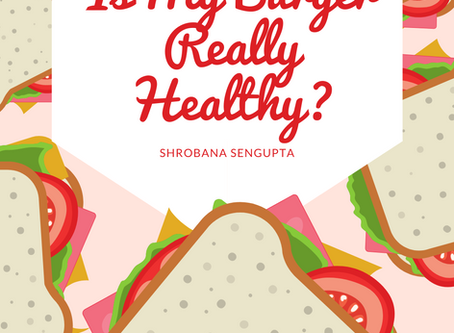 Is My Burger Really Healthy? – Shrobana Sengupta