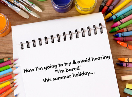 """How I'm Going To Try & Avoid Hearing """"I'm Bored"""" This Summer Holiday..."""